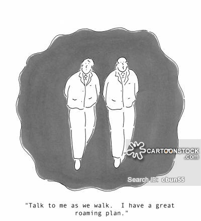 'Talk to me as we walk.  I have a great roaming plan.'